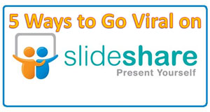 Top 5 Ways to go Viral on SlideShare